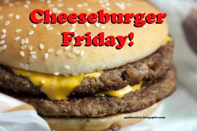 It's a Cheeseburger Friday!