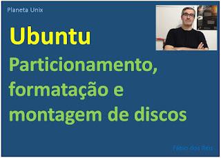 Particionamento, formatação e montagem de discos no Ubuntu Linux