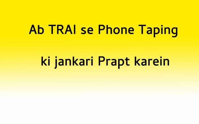 Now get phone tapping information from Trai