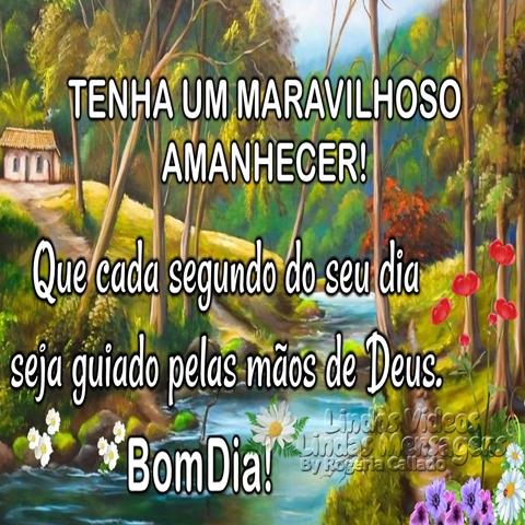 TENHA UM MARAVILHOSO   AMANHECER!  Que cada segundo do seu dia  seja guiado pelas mãos de Deus.  Bom Dia!