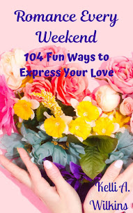 NEW Release! Romance Every Weekend: 104 Fun Ways to Express Your Love