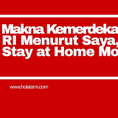 Makna Kemerdekaan RI Menurut Saya, si Stay at Home Mom