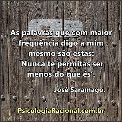 José Saramago. Nunca te permitas ser menos do que és. Frase motivacional