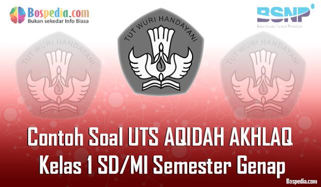 Lengkap - Contoh Soal UTS AQIDAH AKHLAQ Kelas 1 SD/MI Semester Genap Terbaru