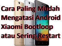 Cara Paling Mudah Mengatasi Android Xiaomi Bootloop atau Sering Restart