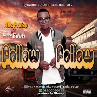 Download Music : Adz Praize ~ Follow Follow Ft. Grace Edeh || Free Download