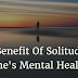The Benefit Of Solitude For One's Mental Health