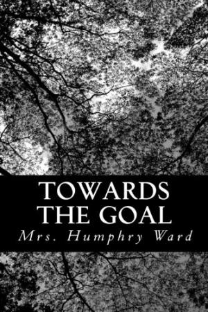 Towards-the-Goal-Ebook-Mrs.-Humphry-Ward-Free-Novel