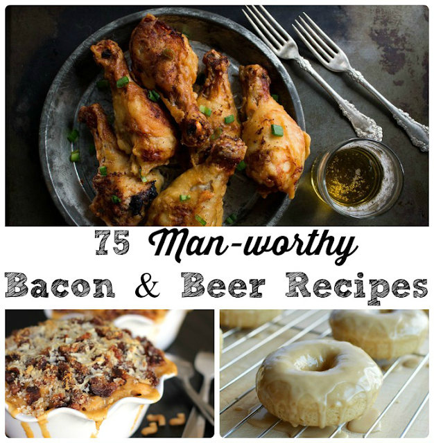 75 Man-worthy Bacon & Beer Recipes- You can't go wrong with recipes using beer or bacon or both for Father's Day or any day!