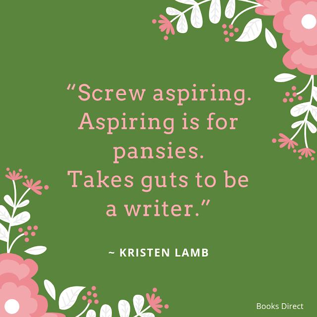 """""""Screw aspiring.  Aspiring is for pansies.  Takes guts to be a writer.""""  ~ Kristen Lamb"""