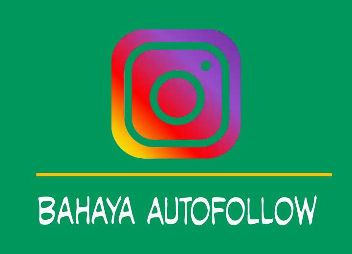 Inilah Bahaya/Efek Menggunakan Situs Autofollow Instagram, Jangan Lakukan Hal Ini