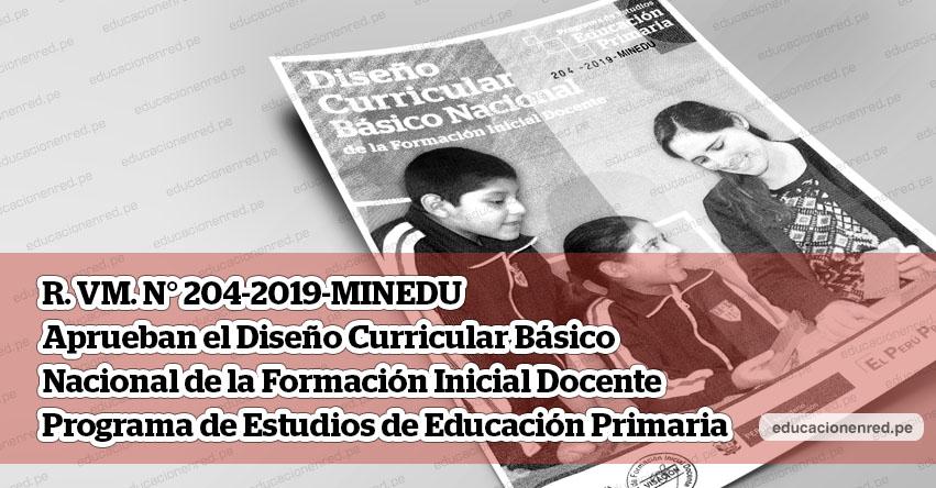 MINEDU publicó Anexo de la R. VM. N° 204-2019-MINEDU que aprueba el Diseño Curricular Básico Nacional de la Formación Inicial Docente - Programa de Estudios de Educación Primaria - www.minedu.gob.pe