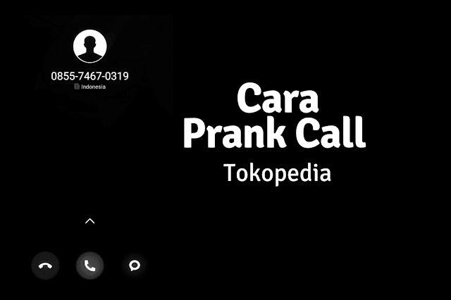 cara prank call tokopedia