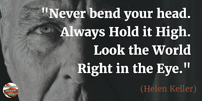 "Quotes About Strength And Motivational Words For Hard Times: ""Never bend your head. Always hold it high. Look the world right in the eye."" - Helen Keller"