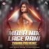 DJ TUSHAR PRS-MOLA NIK LAGE RANI-CG RMX