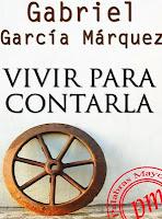 Gabriel Garcia Marquez Vivir para contarla