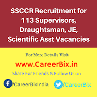 SSCCR Recruitment for 113 Supervisors, Draughtsman, JE, Scientific Asst Vacancies