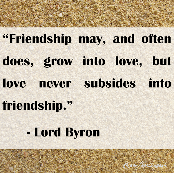 Friendship may and often grow into love