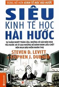 Siêu Kinh Tế Học Hài Hước - Stephen J. Dubner, Steven D. Levitt