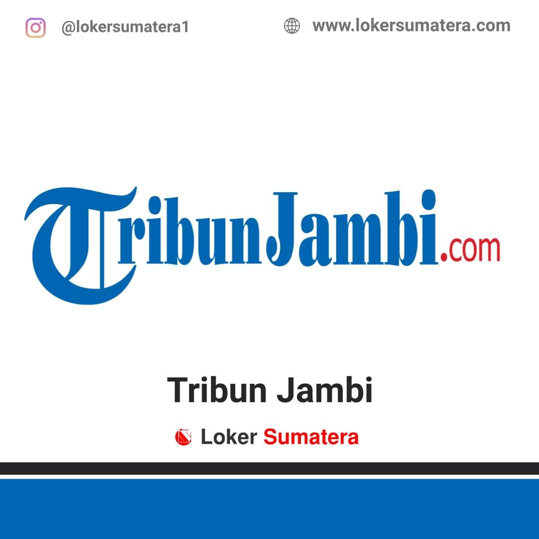 Lowongan Kerja Jambi: Tribun Jambi Juni 2020