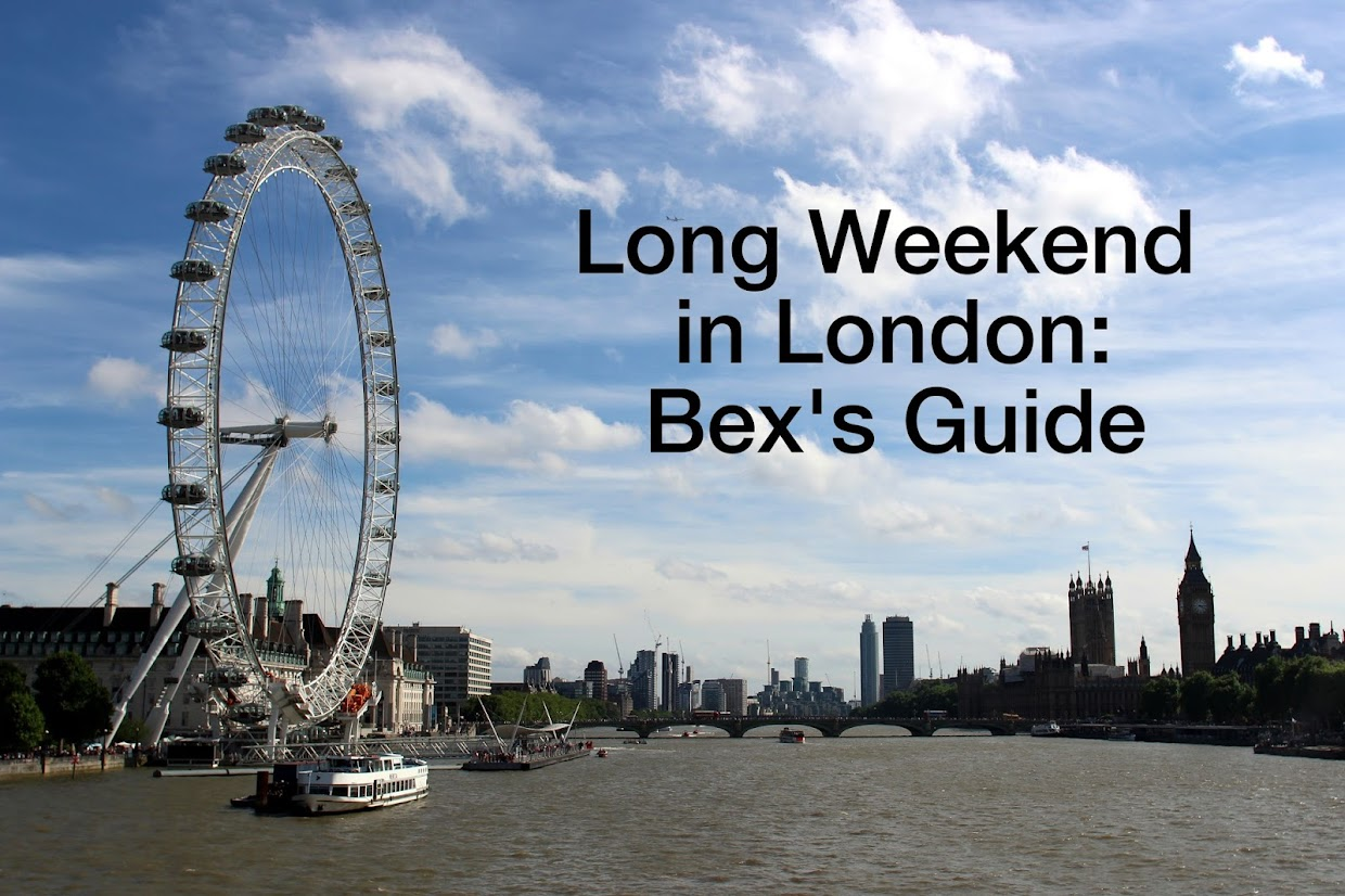 Long Weekend in London: Bex's Guide