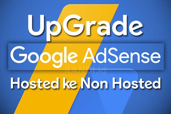 Cara Terbaru Upgrade Akun Adsense Hosted ke Non Hosted