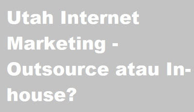 Utah Internet Marketing - Outsource atau In-house