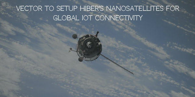 Vector to Setup Hiber's Nanosatellites for Global IoT connectivity