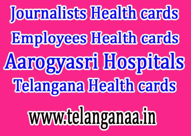 Telangana Aarogyasri Online Aarogyasri Hospitals Aarogyasri / Employees Health cards /  Journalists Health cards Registration