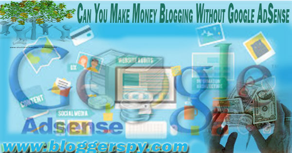 Can Bloggers Make Money Blogging Without Google AdSense