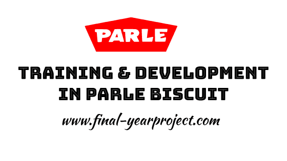 Training and Development in Parle Biscuit Private Limited