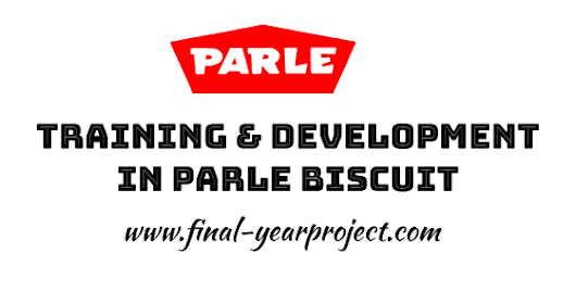 MBA Report on Training and Development in Parle Biscuit Private Limited