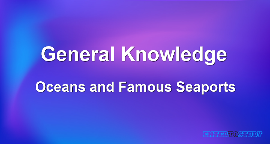 General Knowledge - Oceans and Famous Seaports