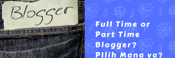 Full Time or Part Time Blogger? PIlih Mana ya?