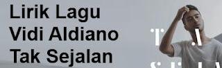 Lirik Lagu Vidi Aldiano - Tak Sejalan