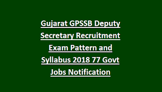 Gujarat GPSSB Deputy Secretary Recruitment Exam Pattern and Syllabus 2018 77 Govt Jobs Notification