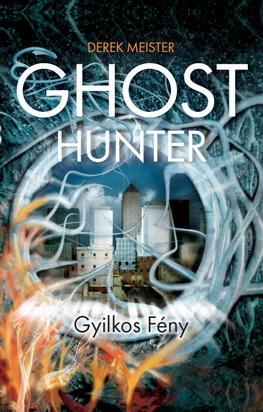 Derek Meister - Gyilkos fény (Ghost Hunter 1)