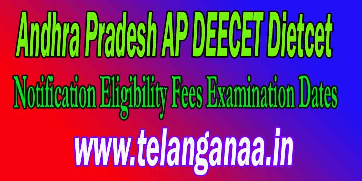 Andhra Pradesh AP DEECET Dietcet Notification 2018 Eligibility Fees Examination Dates