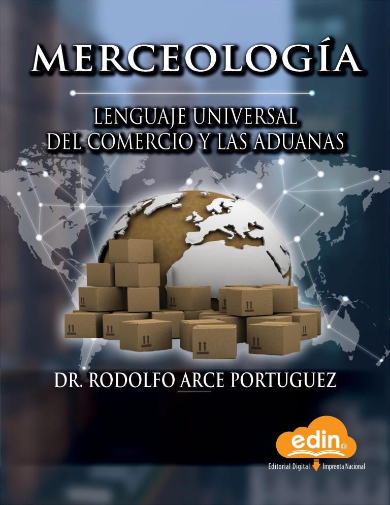 Merceología lenguaje universal del comercio y las aduanas – Dr. Rodolfo Arce Portuguez [Imprenta Nacional]