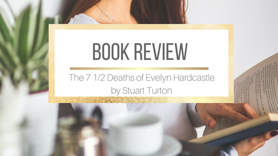 Book Review of The 7 1/2 Deaths of Evelyn Hardcastle by Stuart Turton