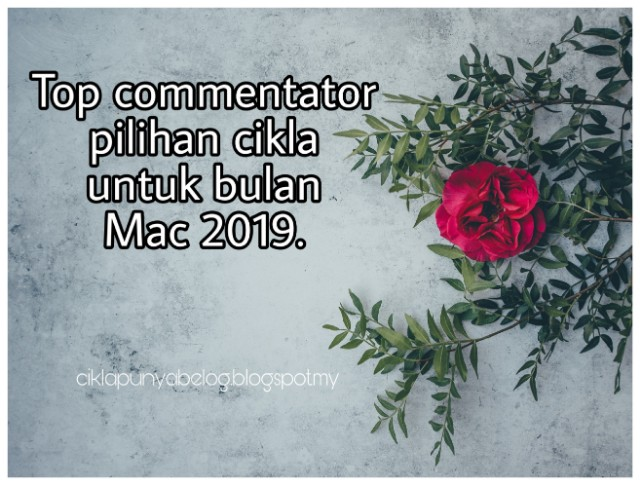Top commentator pilihan cikla untuk bulan Mac 2019.