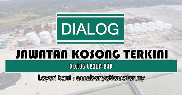 Jawatan Kosong 2019 di Dialog Group Bhd