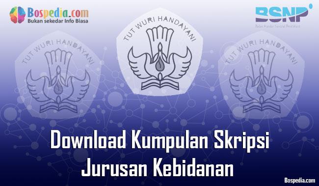 Lengkap Download Kumpulan Skripsi Untuk Jurusan Kebidanan Terbaru Bospedia