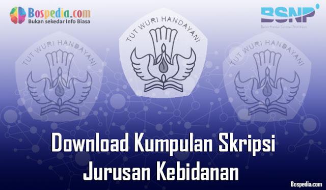 Download Kumpulan Skripsi Untuk Jurusan Kebidanan Terbaru