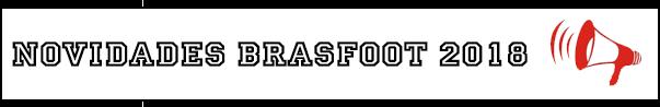 brasfoot 2018 lançado, lançamento, maio, detalhes, habilidades, bugs