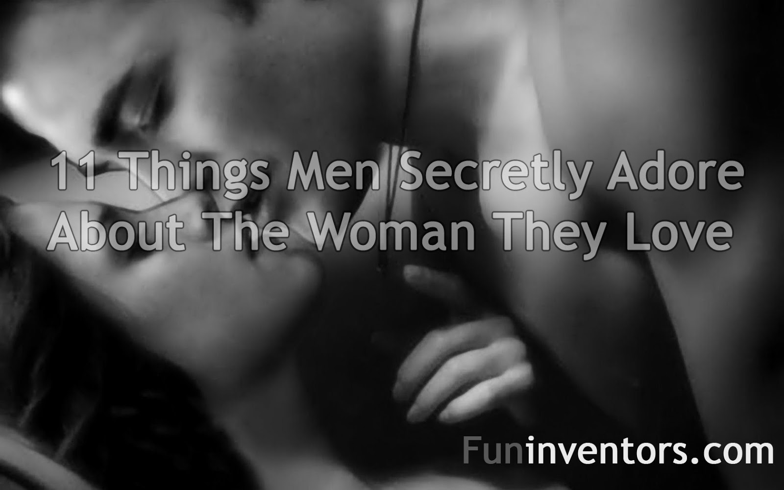 11-things-men-secretly-adore-about-women-they-love