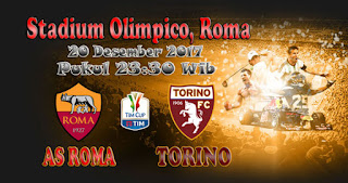 AGEN BOLA ONLINE TERBESAR - PREDIKSI SKOR COPPA ITALIA AS ROMA VS TORINO 20 DESEMBER 2017