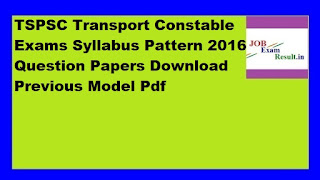TSPSC Transport Constable Exams Syllabus Pattern 2016 Question Papers Download Previous Model Pdf