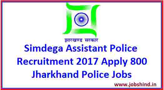 Simdega Assistant Police Recruitment 2017