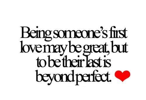 It's easy Being Someone's First Love may be great, but to be their last is beyond perfect